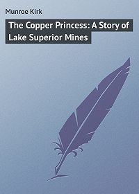 Kirk Munroe -The Copper Princess: A Story of Lake Superior Mines