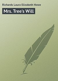 Laura Richards -Mrs. Tree's Will