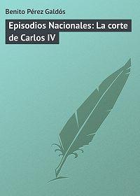 Benito Pérez -Episodios Nacionales: La corte de Carlos IV