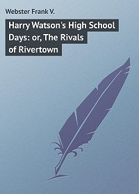 Frank Webster -Harry Watson's High School Days: or, The Rivals of Rivertown