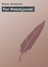 Henryk Sienkiewicz - Pan Wołodyjowski