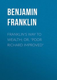 "Benjamin Franklin -Franklin's Way to Wealth; or, ""Poor Richard Improved"""