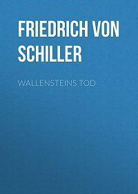Friedrich Schiller -Wallensteins Tod