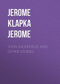 Jerome Jerome -John Ingerfield, and Other Stories