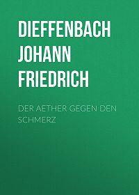 Johann Dieffenbach -Der Aether gegen den Schmerz