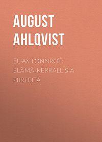 August Ahlqvist -Elias Lönnrot: Elämä-kerrallisia piirteitä