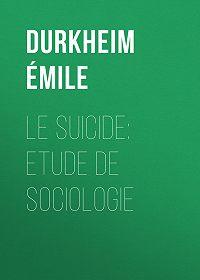 Émile Durkheim -Le Suicide: Etude de Sociologie