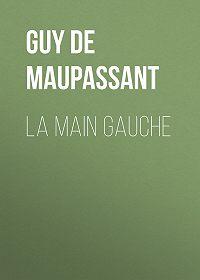 Guy Maupassant -La Main Gauche