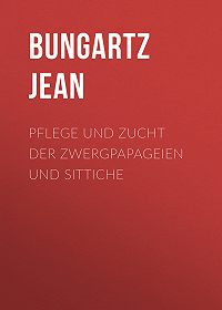 Jean Bungartz -Pflege und Zucht der Zwergpapageien und Sittiche