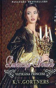 K. Gortners -Lukrēcija Bordža. Vatikāna princese