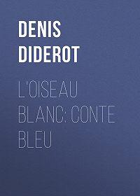 Denis Diderot -L'oiseau blanc: conte bleu
