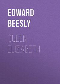 Edward Beesly -Queen Elizabeth