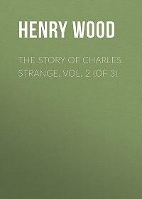 Henry Wood -The Story of Charles Strange. Vol. 2 (of 3)