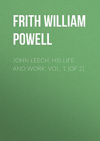 William Frith -John Leech, His Life and Work. Vol. 1 [of 2]