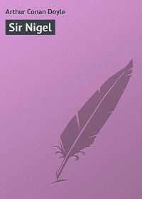 Arthur Conan Doyle -Sir Nigel