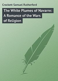 Samuel Crockett -The White Plumes of Navarre: A Romance of the Wars of Religion