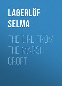 Selma Lagerlöf -The Girl from the Marsh Croft