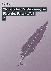Karl May - Waldröschen IV. Matavese, der Fürst des Felsens. Teil 2