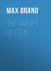 Max Brand -The Garden of Eden