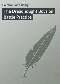 John Goldfrap -The Dreadnought Boys on Battle Practice