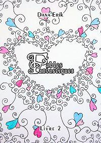 Dana Erik -Fables Fantastiques. Livre2