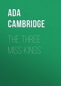 Ada Cambridge -The Three Miss Kings