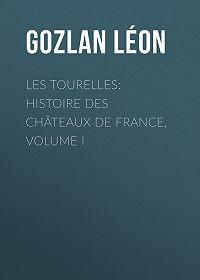 Léon Gozlan -Les Tourelles: Histoire des châteaux de France, volume I