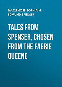 Edmund Spenser -Tales from Spenser, Chosen from the Faerie Queene