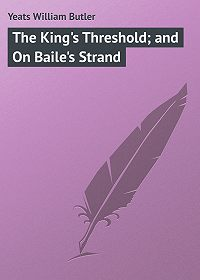 William Yeats -The King's Threshold; and On Baile's Strand