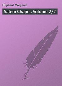 Margaret Oliphant -Salem Chapel. Volume 2/2