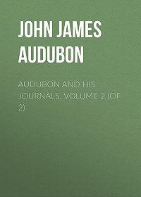 John James Audubon -Audubon and his Journals, Volume 2 (of 2)
