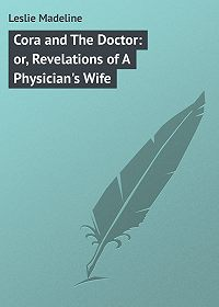 Madeline Leslie -Cora and The Doctor: or, Revelations of A Physician's Wife