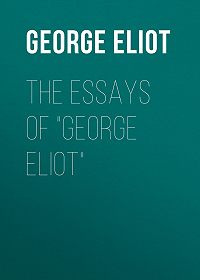 "George Eliot -The Essays of ""George Eliot"""