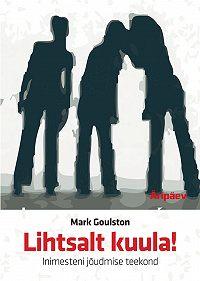 Mark Goulston -Lihtsalt kuula! Inimesteni jõudmise teekond