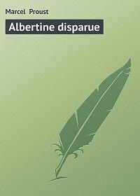 Marcel Proust -Albertine disparue
