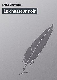 Emile Chevalier - Le chasseur noir