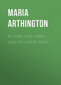 Maria Arthington -Rhymes for Harry and His Nurse-Maid