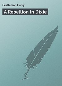 Harry Castlemon -A Rebellion in Dixie