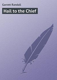 Randall Garrett -Hail to the Chief