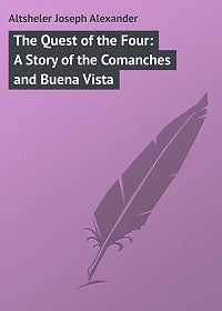 Joseph Altsheler -The Quest of the Four: A Story of the Comanches and Buena Vista