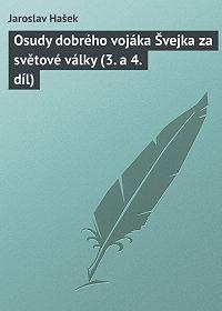 Jaroslav Hašek -Osudy dobrého vojáka Švejka za světové války (3. a 4. díl)
