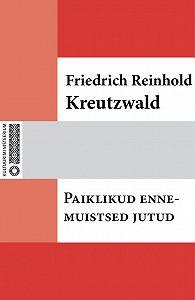 Friedrich Reinhold Kreutzwald -Paiklikud ennemuistsed jutud