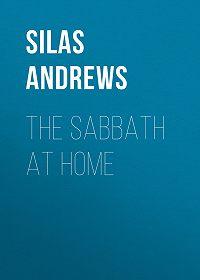 Silas Andrews -The Sabbath at Home