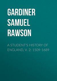 Samuel Gardiner -A Student's History of England, v. 2: 1509-1689