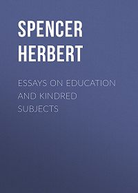 Herbert Spencer -Essays on Education and Kindred Subjects