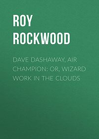 Roy Rockwood -Dave Dashaway, Air Champion: or, Wizard Work in the Clouds