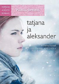 Paullina Simons -Tatjana ja Aleksander. Esimene raamat. Teine Ameerika. Sari Varraku ajaviiteromaan
