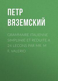 Петр Андреевич Вяземский -Grammaire italienne simplihée et reduite a 24 lecons par Mr. M. F. Valerio
