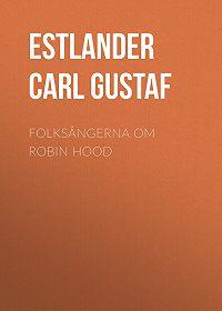 Carl Estlander -Folksångerna om Robin Hood