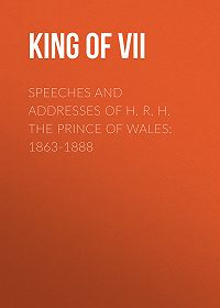 Edward VII  -Speeches and Addresses of H. R. H. the Prince of Wales: 1863-1888